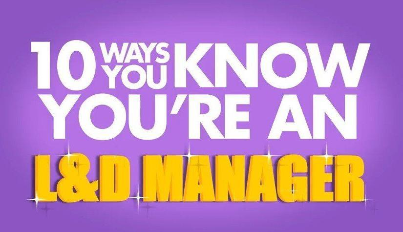 10 ways you know you are an L&D manager